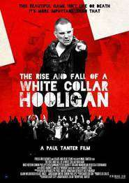 The Rise & Fall of a White Collar Hooligan (2012) - filme online