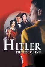 Hitler: The Rise of Evil - Hitler - ascensiunea răului (2003) - filme online