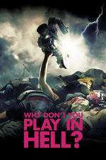 Why Don't You Play in Hell? - De ce nu te joci în iad? (2013) - filme online