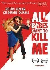 All Babes Want to Kill Me - Toate femeile vor să mă omoare (2005) - filme online