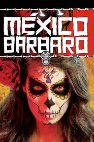 Mexico Barbaro (2014) - filme online