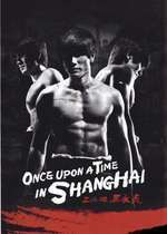 Once Upon a Time in Shanghai (2014) – filme online