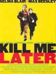 Kill Me Later - Ucide-mă mai târziu (2001)